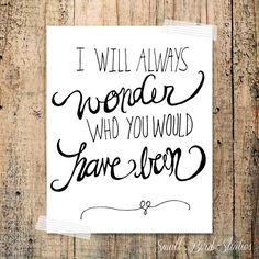 Ik zal me altijd blijven afvragen wie je geweest zou zijn...