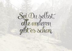 Sei Du selbst, alle anderen gibt es schon. #spruch #inspiration www.jwvb.de