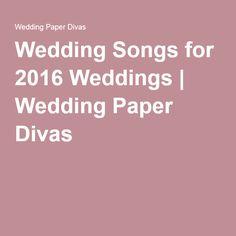 Wedding Songs for 2016 Weddings   Wedding Paper Divas