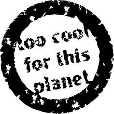 zu cool f�r diesen Planeten - Ein Stempel mit der aufschrift 'to cool for this planet' bzw 'zu cool f�r diesen Planeten'.