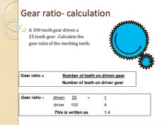 Gear ratio- calculation   A 100 tooth gear drives a  25 tooth gear . Calculate the  gear ratio of the meshing teeth.  Gear ra...