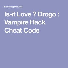 Is-it Love ? Drogo : Vampire Hack Cheat Code