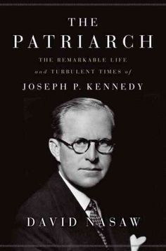 The Patriarch: a story of Joseph P. Kennedy by David Nasaw