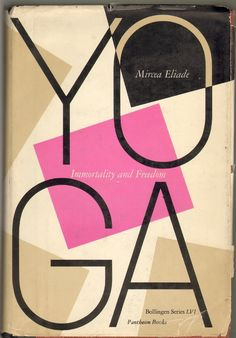 Yoga: Immortality and Freedom (Mircea Eliade, 1958) Pantheon design by Paul Rand