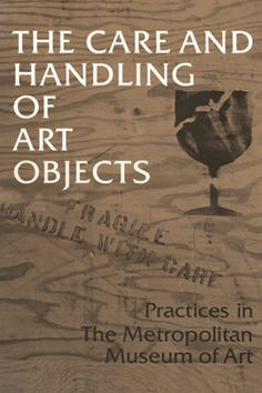 The Care and Handling of Art Objects: Practices in The Metropolitan Museum of Art | MetPublications | The Metropolitan Museum of Art