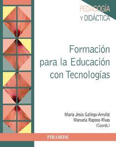 Formación para la educación con tecnologías / coordinadoras, María Jesús Gallego-Arrufat, Manuela Raposo-Rivas ; [José A. Arjona Muñoz ... et al.]