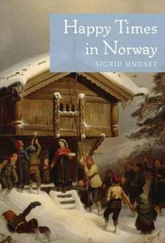 Happy Times in Norway is a moving and delicately humorous picture of Undsets own…