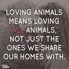 Truth.  If you eat meat and go hunting then you are not an animal lover.