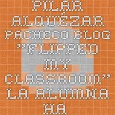 """Pilar Alquézar Pacheco Blog """"Flipped my classroom""""   La alumna ha sido una de las tres elegidas por su divertida presentación en Soundcloud, por su participación en Twitter, por sus reflexiones en el blog y por su nota de Padlet."""