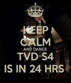 KEEP CALM AND DANCE  TVD S4 IS IN 24 HRS