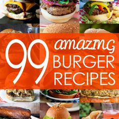 Change up your grilling routine with one of these 99 amazing burger recipes, including classic, international, vegetarian versions and more.