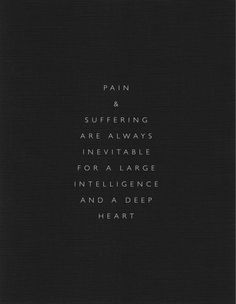 """Pain and suffering are always inevitable for a large intelligence and a deep heart..."" -Fyodor Dostoyevsky #quote #pain #suffering #heart"