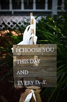 """I like this sign. """"I choose you this day and every day"""" 
