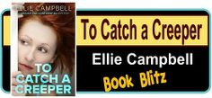 Laurie's Non-paranormal Thoughts and Reviews: To Catch a Creeper by Ellie Campbell:P Book Blitz ...