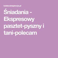 Śniadania - Ekspresowy pasztet-pyszny i tani-polecam Polish Recipes, Polish Food, Food To Make, Keto Recipes, Food And Drink, Cooking, Pork, Breakfast, Diet