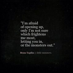 Letting the monsters out. - Beau Taplin Poem Quotes, Lyric Quotes, Great Quotes, Words Quotes, Wise Words, Quotes To Live By, Life Quotes, Inspirational Quotes, Sayings
