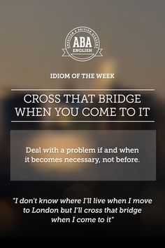 """English #idiom """"Cross that bridge when you come to it"""" means to deal with a problem if and when it becomes necessary, not before. #speakenglish"""