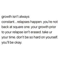 Growth isn't always constant. Relapse Quotes, Drug Quotes, Words Quotes, Qoutes, Love Life Quotes, Pretty Quotes, Faith Quotes, Recovery Humor, Addiction Recovery Quotes