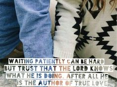 Waiting patiently can be hard but trust that the Lord knows what He is doing. After all He is the author of true love. #love #cdff #christianquotes