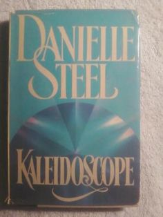 KALEIDOSCOPE By Danielle Steele  She loved Danielle Steele.  She knew all the dates she regulary came out with a new book and ran right to Costco to buy