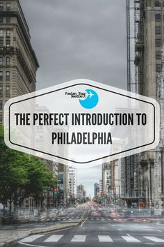 The perfect introduction for your first trip to Philadelphia