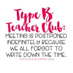 """34 Signs You're a Type B Teacher: Meme-ing all the things you thought were """"just you"""". You're not alone, Type B Teachers!"""