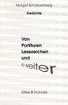 Margot Scharpenberg: Von Partituren, Lesezeichen und so weiter. http://www.gilles-francke.de/index.php/produkt-details/product/margot-scharpenberg-von-partituren-lesezeichen-und-so-weiter.html