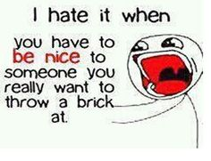 Alot of my friends at school are nice, But get anoying and it frustrates me. Then i feel bad for feeling this way