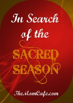 This Christmas, let's search for the Sacred in the season, shall we? Inspiration for the Holiday.