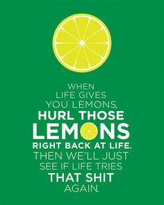 When Life Give You Lemons Art Print 8x10 inch by FaithHopeTrick, $15.00 This just cracks me up so I had to repin. AGAIN:-)
