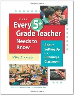 What Every 5th Grade Teacher Needs to Know About Setting Up and Running a Classroom