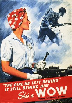 "Rosie the Riveter ""The Girl he Left Behind is Still Behind Him Now.  She's a WOW"""