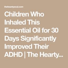 Children Who Inhaled This Essential Oil for 30 Days Significantly Improved Their ADHD | The Hearty Soul