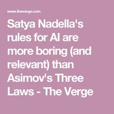 Satya Nadella's rules for AI are more boring (and relevant) than Asimov's Three Laws - The Verge