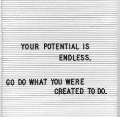 Quotes for Motivation and Inspiration QUOTATION - Image : As the quote says - Description Your potential is endless. Go do what you were created to do. Motivacional Quotes, Great Quotes, Words Quotes, Quotes To Live By, Inspirational Quotes, Sayings, Good News Quotes, Random Quotes, Music Quotes