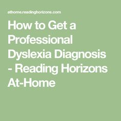 How to Get a Professional Dyslexia Diagnosis - Reading Horizons At-Home