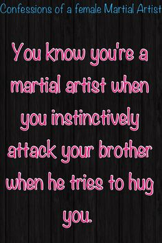 Not just my brother. Absolutely anyone who tries to hug me without a clear warning/statement of intention.