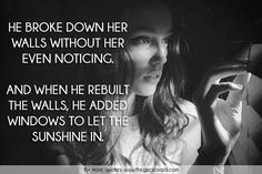 He broke down her walls without her even noticing. And when he rebuilt the walls, he added windows to let the sunshine in.  #added #broke #down #noticing #quotes #rebuilt #sunshine #walls #windows