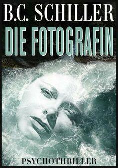 Die Fotografin - Psychothriller von B.C. Schiller, http://www.amazon.de/dp/B00GS68A6Q/ref=cm_sw_r_pi_dp_APJptb03CTG9E