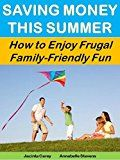 Free Kindle Book -   Saving Money This Summer: How to Enjoy Frugal Family-Friendly Fun (More for Less Guides Book 18) Check more at http://www.free-kindle-books-4u.com/parenting-relationshipsfree-saving-money-this-summer-how-to-enjoy-frugal-family-friendly-fun-more-for-less-guides-book-18/