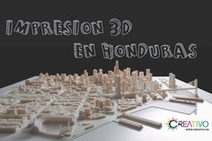 Impresión 3D en Honduras solo en Creativo  www.creativo.hn