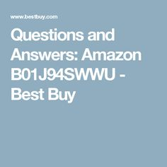 Questions and Answers: Amazon B01J94SWWU - Best Buy