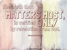 "President Henry B. Eyring: ""The truth that matters most, is verified only by revelation from God."" #ldsconf #lds #quotes"