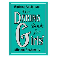 With tips on doing cartwheels and pulling pranks, The Daring Book for Girls ($26.95, barnesandnoble.com or   - GoodHousekeeping.com