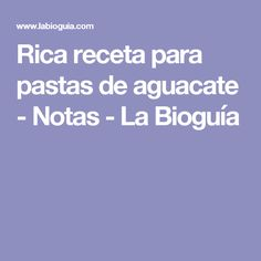 Rica receta para pastas de aguacate - Notas - La Bioguía