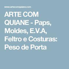 ARTE COM QUIANE -  Paps, Moldes, E.V.A, Feltro e Costuras: Peso de Porta