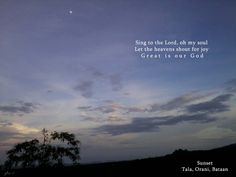 Sing to the Lord, oh my soul Let the heavens shout for joy Great is our God :)