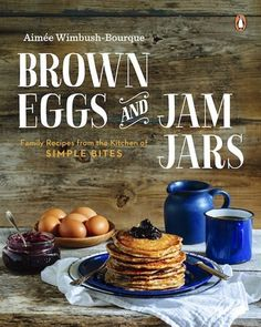 Brown Eggs And Jam Jars: Family Recipes From The Kitchen Of Simple Bites by Aimee Wimbush-bourque #Brunch #Cookbook