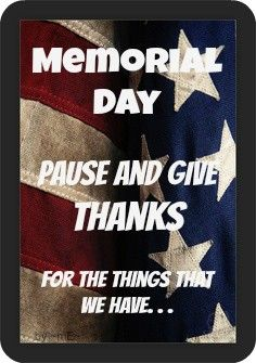 Memorial Day ~ Pause and give thanks for the things that we have. - MilitaryAvenue.com