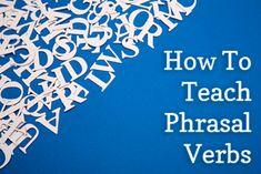 How to Teach Phrasal Verbs
